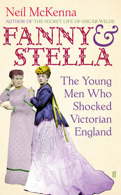 Fanny and Stella: The Young Men Who Shocked Victorian England (Hardback)