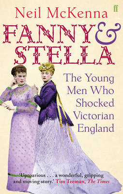 Fanny and Stella: The Young Men Who Shocked Victorian England (Paperback)