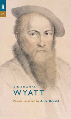 Thomas Wyatt: Poems Selected by Alice Oswald - Poet to Poet (Paperback)