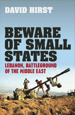 Beware of Small States: Lebanon, Battleground of the Middle East (Hardback)