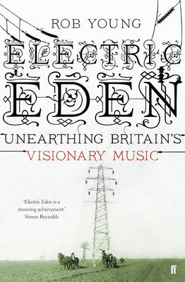 Electric Eden: Unearthing Britain's Visionary Music (Paperback)