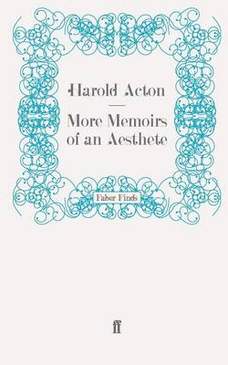 More Memoirs of an Aesthete - Memoirs of Harold Acton (Paperback)