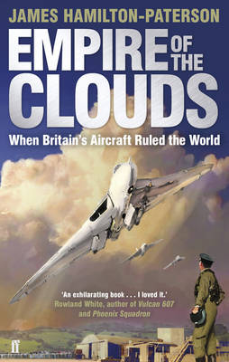 Empire of the Clouds: When Britain's Aircraft Ruled the World (Paperback)
