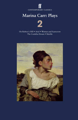 Marina Carr: Plays: No. 2: On Raftery's Hill; Ariel; Woman and Scarecrow; the Cordelia Dream; Marble (Paperback)