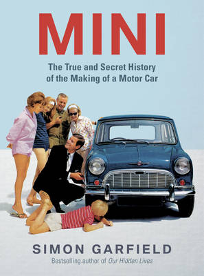 Mini: The True and Secret History of the Making of a Motorcar (Hardback)
