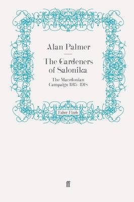 The Gardeners of Salonika: The Macedonian Campaign, 1915-1918 (Paperback)