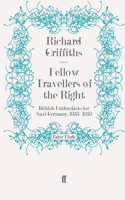 Fellow Travellers of the Right: British Enthusiasts for Nazi Germany, 1933-1939 (Paperback)