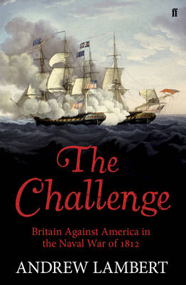 The Challenge: Britain Against America in the Naval War of 1812 (Hardback)