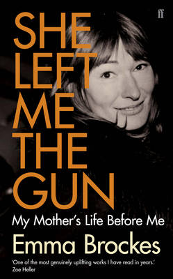 She Left Me the Gun: My Mother's Life Before Me (Hardback)
