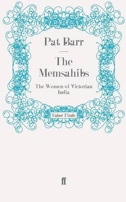 The Memsahibs: The Women of Victorian India (Paperback)