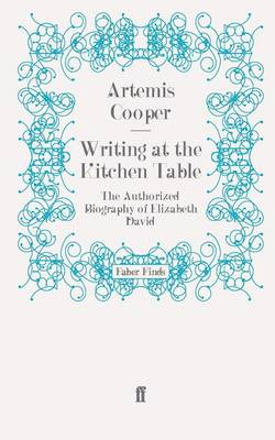Writing at the Kitchen Table: The Authorized Biography of Elizabeth David (Paperback)