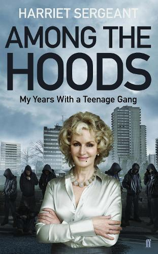 Among the Hoods: My Years with a Teenage Gang (Hardback)