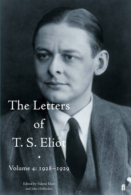 The Letters of T. S. Eliot: 1928-1929 v. 4 - Letters of T. S. Eliot (Hardback)