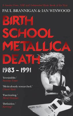Birth School Metallica Death: Volume I: 1983-1991 (Paperback)