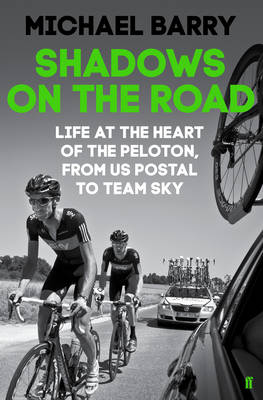 Shadows on the Road: Life at the Heart of the Peloton, from US Postal to Team Sky (Hardback)