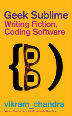 Geek Sublime: Writing Fiction, Coding Software (Paperback)