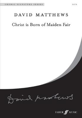 Christ is Born of Maiden Fair: SATB Mixed Voices - Choral Signature Series (Paperback)
