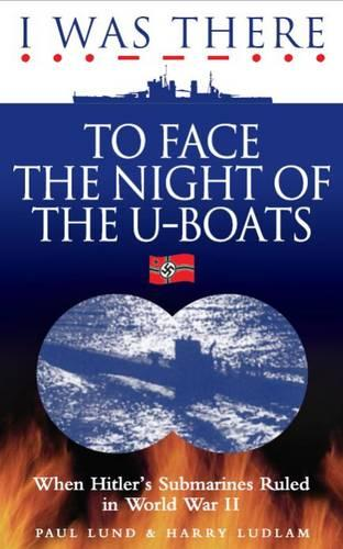 I Was There to Face the Night of the U-Boats: When Hitler's Submarines Ruled in World War II (Paperback)