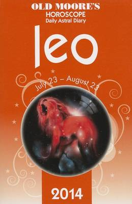 Old Moore's Horoscope and Astral Diary: Leo: July 23-August 23 - Old Moore's Horoscope & Astral Diary: Leo (Paperback)