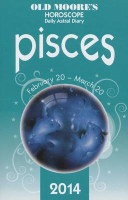 Old Moore's Horoscope and Astral Diary: Pisces: February 20-March 20 - Old Moore's Horoscope & Astral Diary: Pisces (Paperback)
