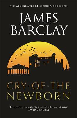 The Cry of the Newborn: The Ascendants of Estorea Book 1 - Gollancz S.F. (Paperback)