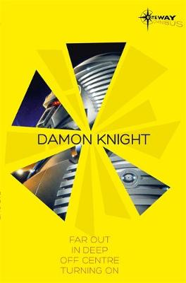 Damon Knight SF Gateway Omnibus: Far Out, In Deep, Off Centre, Turning on (Paperback)