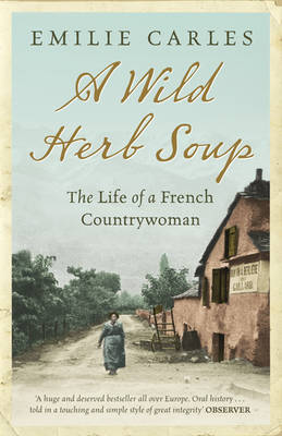 A Wild Herb Soup: The Life of a French Countrywoman (Paperback)