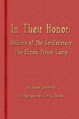 In Their Honor - Soldiers of the Confederacy - The Elmira Prison Camp (Paperback)