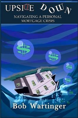 Upside Down-Navigating a Personal Mortgage Crisis (Paperback)