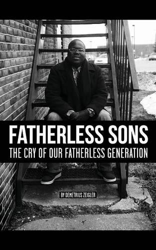 Fatherless Sons: The Cry of Our Fatherless Generation (Paperback)