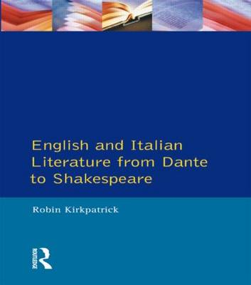 English and Italian Literature from Dante to Shakespeare: A Study of Source, Analogue and Divergence - Longman Mediaeval & Renaissance Library (Paperback)
