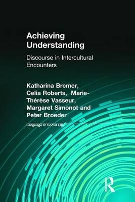 Achieving Understanding: Discourse in Intercultural Encounters - Language in Social Life (Paperback)