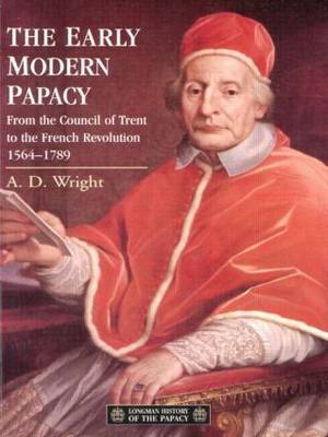The Early Modern Papacy: From the Council of Trent to the French Revolution, 1564-1789 - Longman History of the Papacy (Paperback)