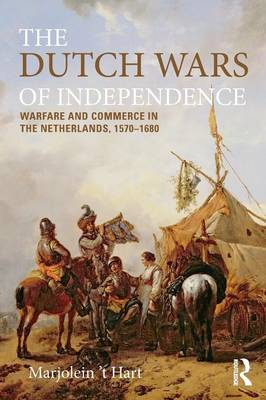 The Dutch Wars of Independence: Warfare and Commerce in the Netherlands, 1570-1680 - Modern Wars in Perspective (Paperback)