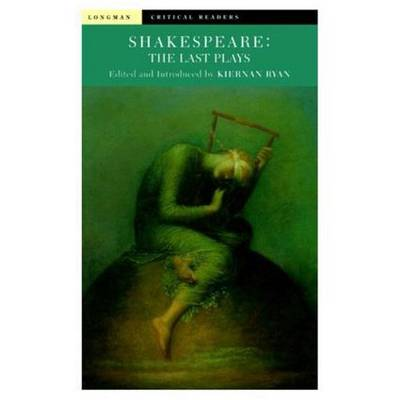 Shakespeare: The Last Plays - Longman Critical Readers (Paperback)