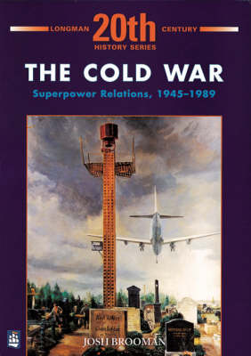 The Cold War: Superpower Relations, 1945-1989 - Longman Twentieth Century History Series (Paperback)