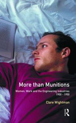 More Than Munitions: Women, Work and the Engineering Industries, 1900-50 - Women & Men in History (Paperback)
