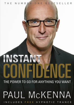 Instant Confidence!: The Power to Go for Anything You Want (Paperback)