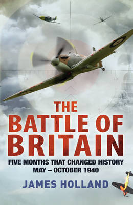 The Battle of Britain: Five Months That Changed History May-October 1940 (Hardback)