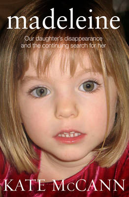 Madeleine: Our Daughter's Disappearance and the Continuing Search for Her (Hardback)