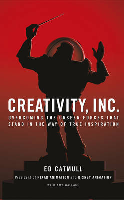 Creativity, Inc.: Overcoming the Unseen Forces That Stand in the Way of True Inspiration (Hardback)