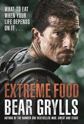 Extreme Food - What to Eat When Your Life Depends on it... (Hardback)
