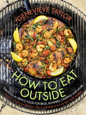How to Eat Outside: Fabulous Al Fresco Food for Bbqs, Bonfires, Camping and More (Hardback)