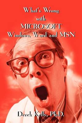 What's Wrong with Microsoft Windows, Word and MSN (Paperback)