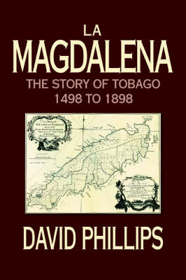 La Magdalena: The Story of Tobago 1498 to 1898 (Paperback)