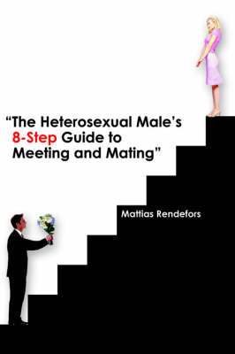 The Heterosexual Male's 8-Step Guide to Meeting and Mating (Paperback)