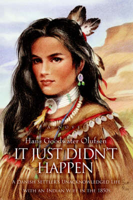 It Just Didn't Happen: A Danish Settler's Unacknowledged Life with an Indian Wife in the 1850s (Paperback)