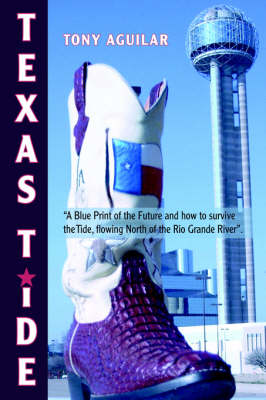 Texas Tide: A Blue Print of the Future and How to Survive the Tide, Flowing North of the Rio Grande River. (Paperback)