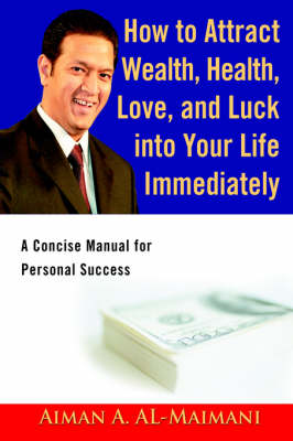How to Attract Wealth, Health, Love, and Luck Into Your Life Immediately: A Concise Manual for Personal Success (Paperback)