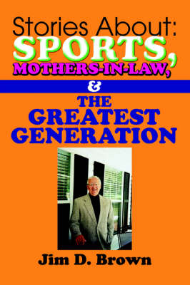 Stories about: Sports, Mothers-In-Law, & the Greatest Generation (Paperback)